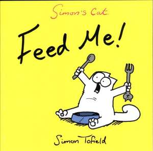 Simon's Cat - Feed Me! de Simon Tofield