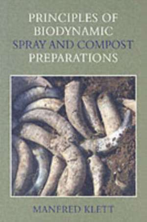 Principles of Biodynamic Spray and Compost Preparations de Manfred Klett