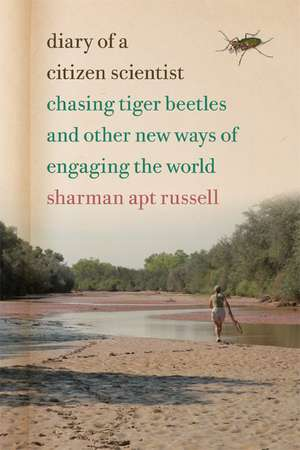 Diary of a Citizen Scientist: Chasing Tiger Beetles and Other New Ways of Engaging the World de Sharman Apt Russell