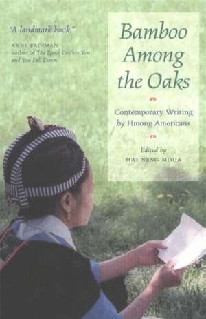 Bamboo Among the Oaks: Contemporary Writing by Hmong Americans de Mai Neng Moua