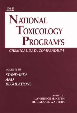 The National Toxicology Program's Chemical Data Compendium, Volume III de Lawrence H. Keith