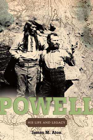 John Wesley Powell: His Life and Legacy de James M Aton