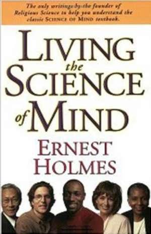 Living the Science of Mind de Ernest Holmes