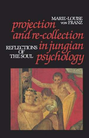 Projection and Re-Collection in Jungian Psychology:  Reflections of the Soul de Marie-Louise von Franz