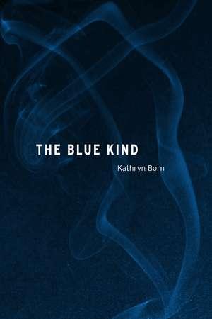 The Blue Kind de Kathryn Born