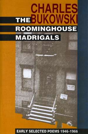 The Roominghouse Madrigals: Early Selected Poems 1946-1966 de Charles Bukowski