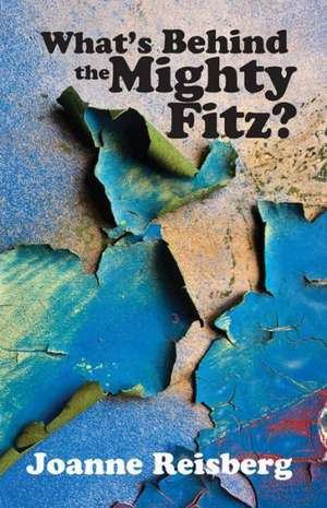 What's Behind the Mighty Fitz? de Joanne Anderson Reisberg