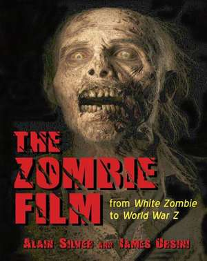 The Zombie Film:  From White Zombie to World War Z de Alain Silver
