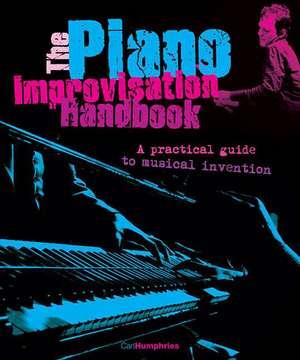 The Piano Improvisation Handbook de Carl Humphries