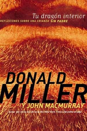 Tu dragón interior: Reflexiones sobre una crianza sin padre de Donald Miller