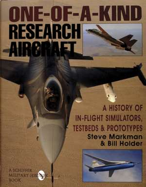 One-Of-A-Kind Research Aircraft:  A History of In-Flight Simulators, Testbeds, & Prototypes de Steve Markman