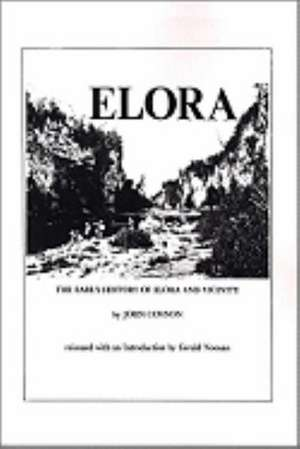 The Early History of Elora, Ontario and Vicinity de John Connon