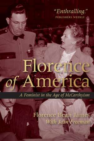 Florence of America: A Feminist in the Age of McCarthyism de Florence Bean James