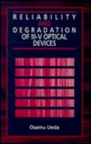 Reliability and Degradation of III-V Optical Devices de Osamu Ueda