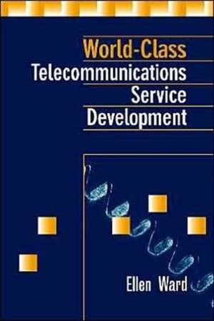 World-Class Telecommunications Service Development de Ellen P. Ward