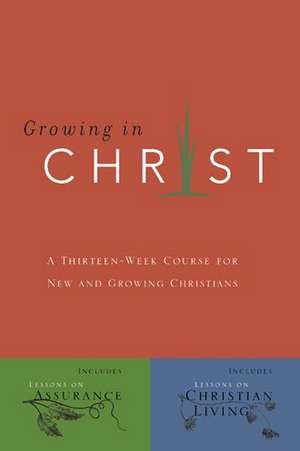 Growing in Christ:  A 13-Week Course for New and Growing Christians de Navigators