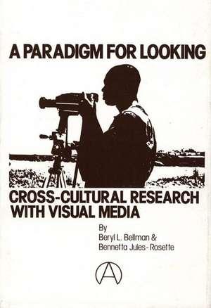 A Paradigm for Looking:  Cross-Cultural Research with Visual Media de Beryl L. Bellman
