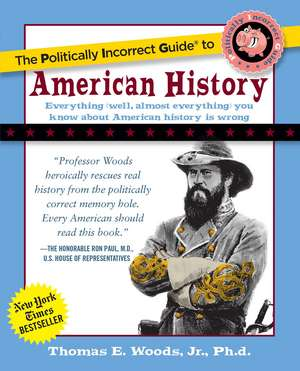 The Politically Incorrect Guide to American History de Jr. Thomas E. Woods