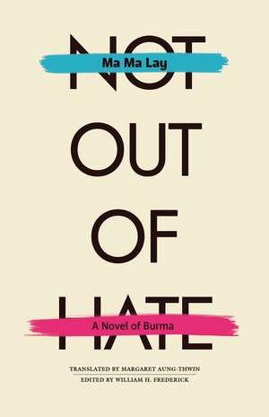 Not Out of Hate: A Novel of Burma de Ma Ma Lay
