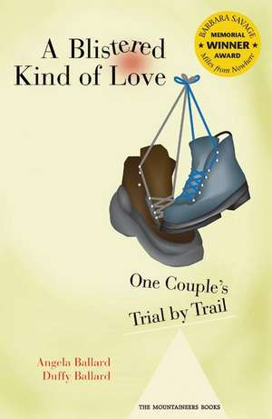 A Blistered Kind of Love:  One Couple's Trial by Trail de Angela W. Ballard