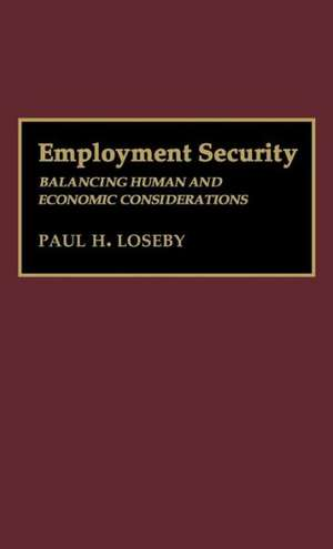 Employment Security:  Balancing Human and Economic Considerations de Paul H. Loseby