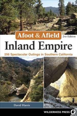Afoot & Afield: Inland Empire de David Harris
