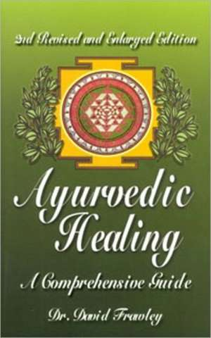 Ayurvedic Healing:  A Comprehensive Guide de David Frawley