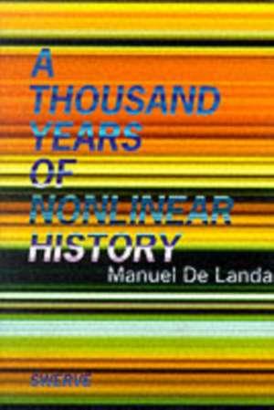 A Thousand Years of Nonlinear History de Manuel De Landa