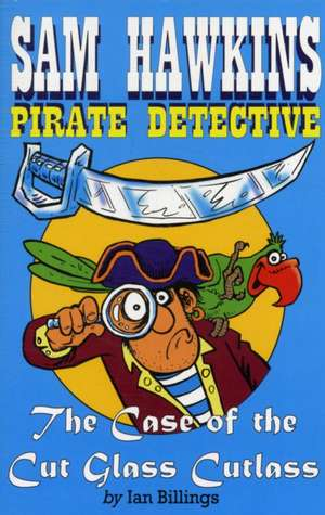Sam Hawkins Pirate Detective and the Case of the Cut Glass Cutlass