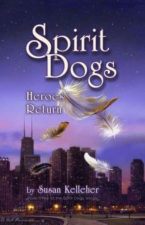 Spirit Dogs:  Heroes Return de Susan Kelleher
