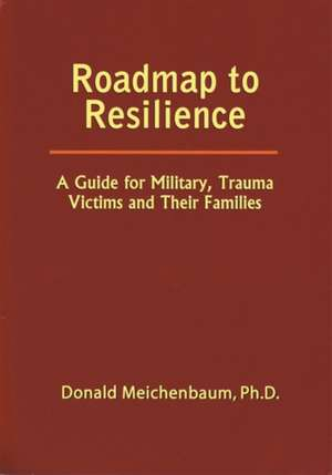 Roadmap to Resilience:  A Guide for Military, Trauma Victims and Their Families de Donald Meichenbaum