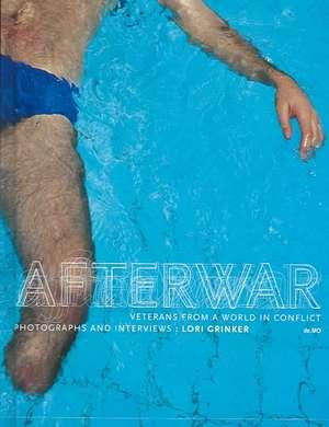 Afterwar: Veterans from a World in Conflict de Lori Grinker
