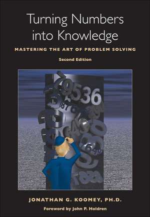 Turning Numbers into Knowledge: Mastering the Art of Problem Solving de Jonathan G. Koomey PhD
