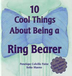10 Cool Things about Being a Ring Bearer de Penelope C. Paine