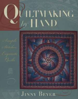 Quiltmaking by Hand:  Simple Stitches, Exquisite Quilts de Jinny Beyer