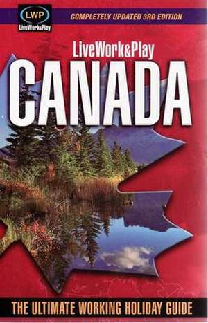 LiveWork&Play in Canada: The Ultimate Working Holiday & Gap Year Guide: 3rd Edition de Sharyn McCullum
