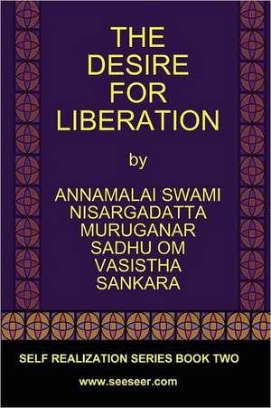 The Desire for Liberation de Nisargadatta Maharaj