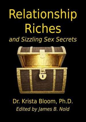 Relationship Riches and Sizzling Sex Secrets de Krista A. Bloom