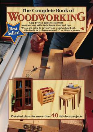 The Complete Book of Woodworking:  Step-By-Step Guide to Essential Woodworking Skills, Techniques, Tools and Tips de Landauer Corporation