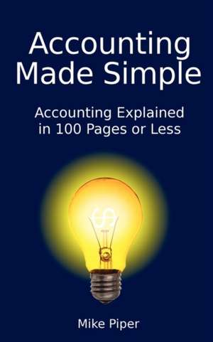 Accounting Made Simple:  Accounting Explained in 100 Pages or Less de Mike Piper