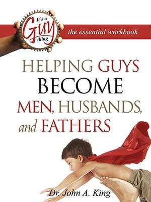 Helping Guys Become Men, Husbands, and Fathers Workbook de Ginger Chang