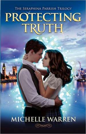 Protecting Truth:  The Seraphina Parrish Trilogy de Michelle Warren
