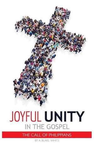 Joyful Unity in the Gospel (the Call of Philippians)