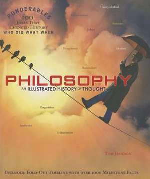 Philosophy:  An Illustrated History of Thought de Tom Jackson