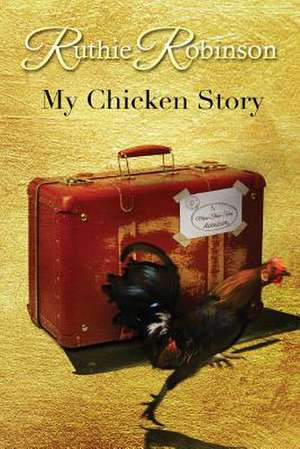 My Chicken Story de Ruthie Robinson