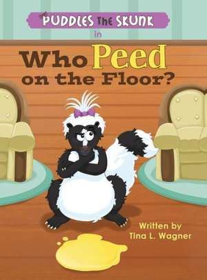 Puddles the Skunk in Who Peed on the Floor? de Tina L. Wagner