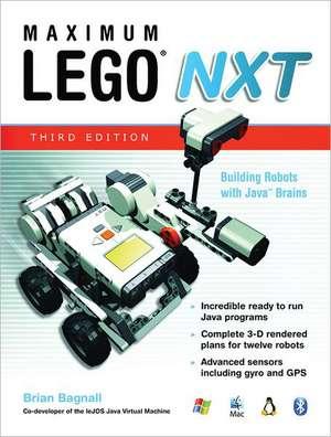 Maximum Lego NXT:  Building Robots with Java Brains de Brian Bagnall