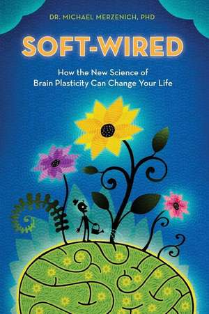 Soft-Wired de Dr Michael Merzenich Phd