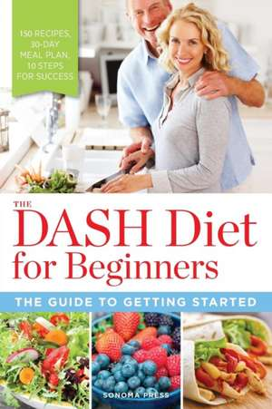 The DASH Diet for Beginners:  The Guide to Getting Started de  Sonoma Press