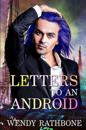 Letters to an Android de Wendy Rathbone